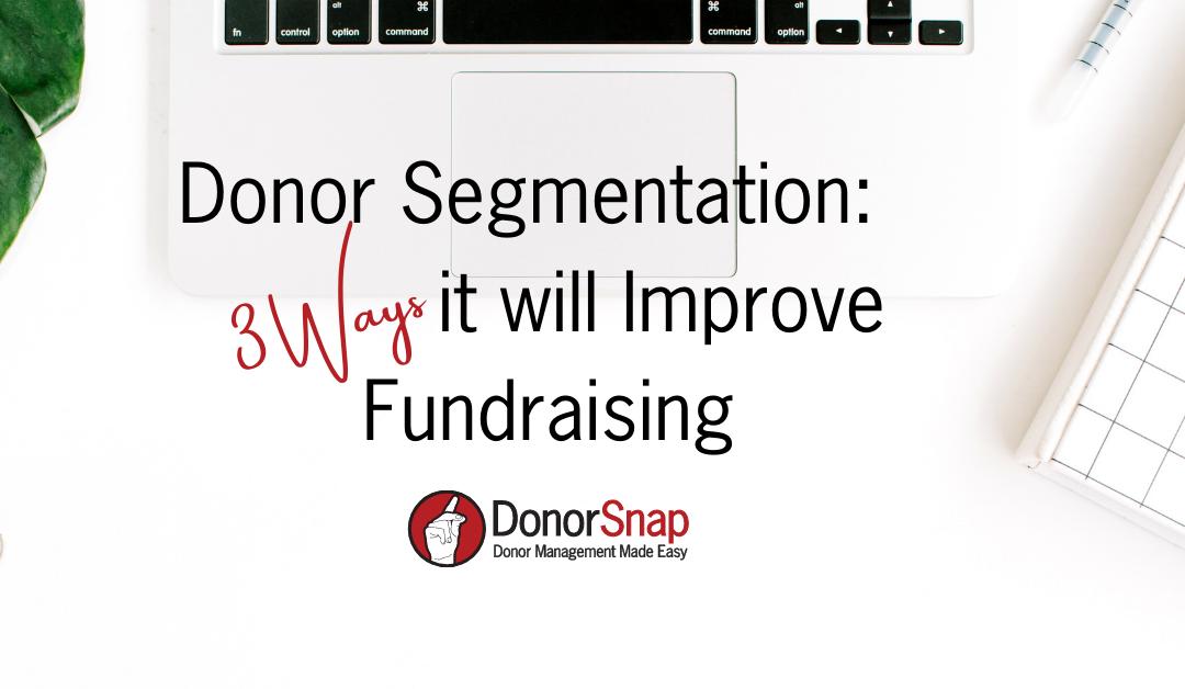 Donor Segmentation: 3 Ways it Will Improve Fundraising